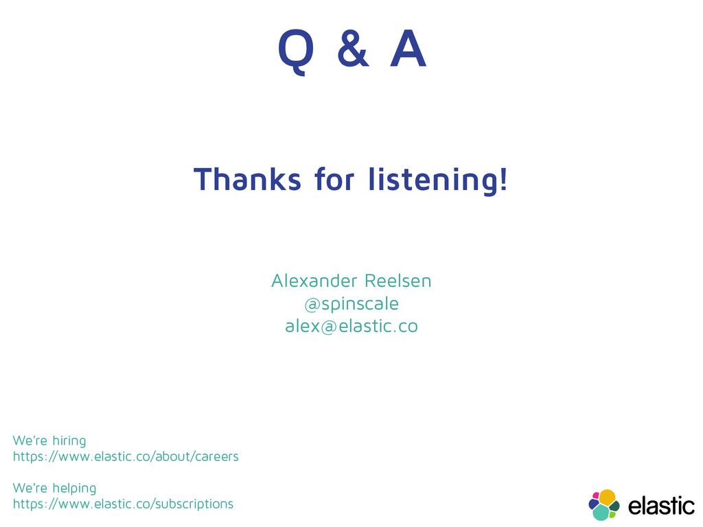 Q & A Thanks for listening! Alexander Reelsen @...