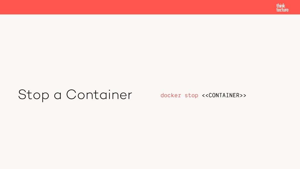 Stop a Container docker stop <<CONTAINER>>