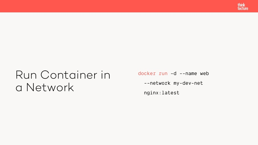 Run Container in a Network docker run –d --name...