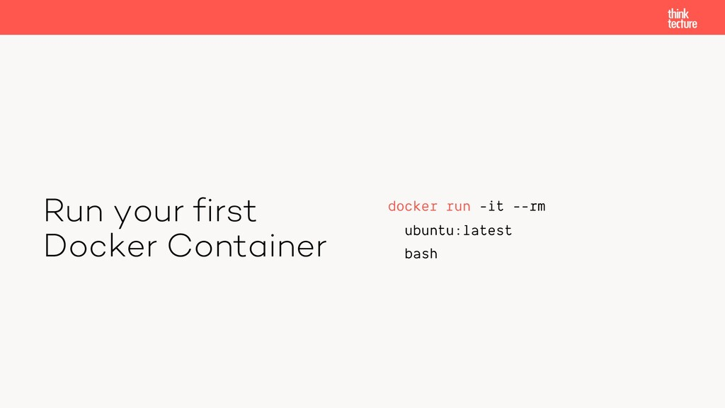 Run your first Docker Container docker run -it ...