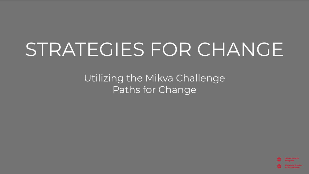 STRATEGIES FOR CHANGE Utilizing the Mikva Chall...