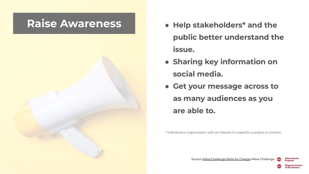 Raise Awareness ● Help stakeholders* and the pu...