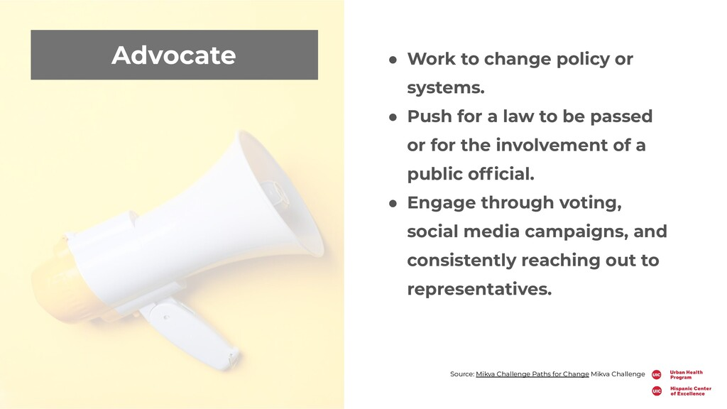 Advocate ● Work to change policy or systems. ● ...