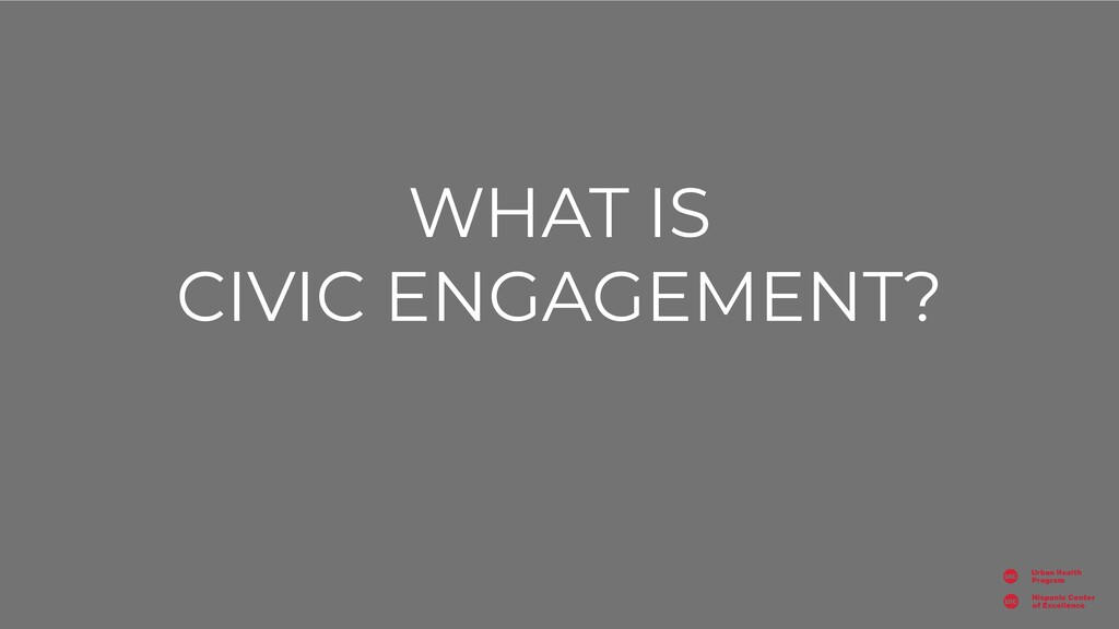 WHAT IS CIVIC ENGAGEMENT?