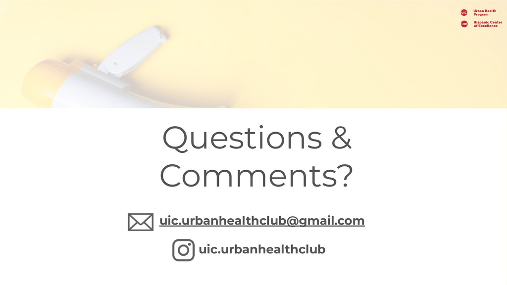 Questions & Comments? uic.urbanhealthclub@gmail...