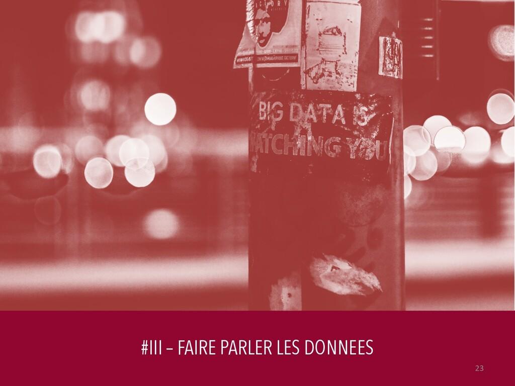 #III – FAIRE PARLER LES DONNEES 23
