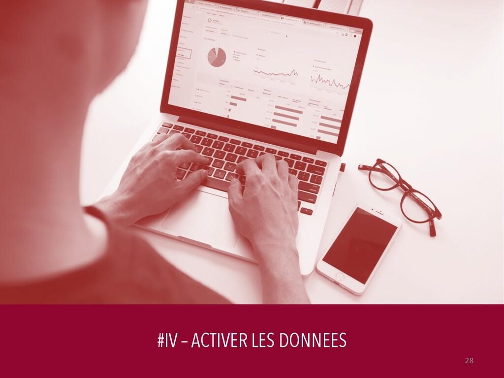 #IV – ACTIVER LES DONNEES 28