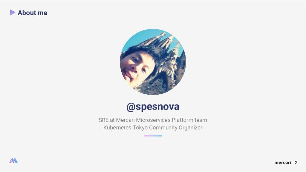 2 About me @spesnova SRE at Mercari Microservic...