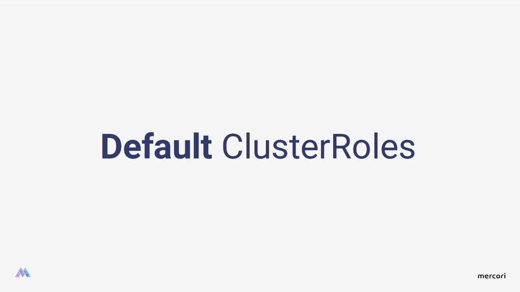 Default ClusterRoles