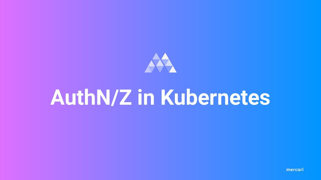 AuthN/Z in Kubernetes