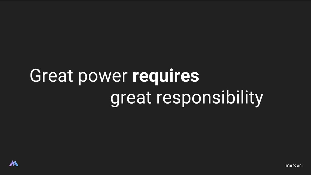 Great power requires great responsibility