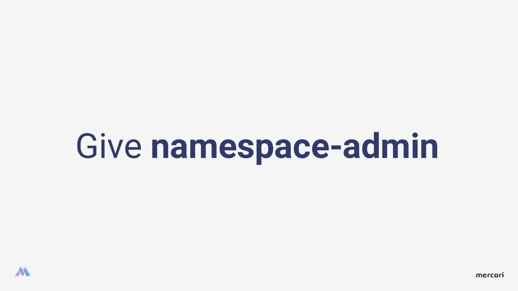 Give namespace-admin