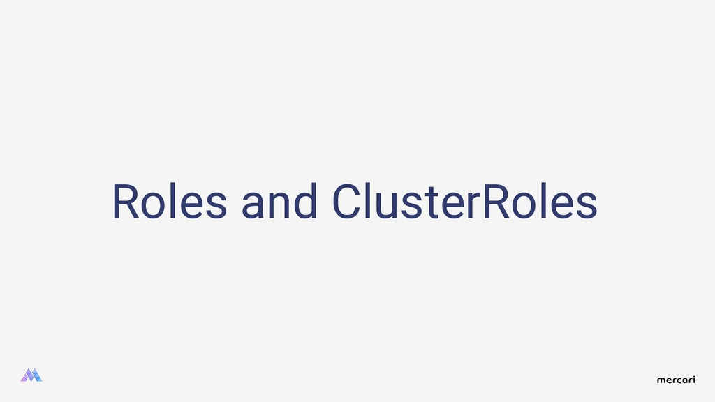 Roles and ClusterRoles