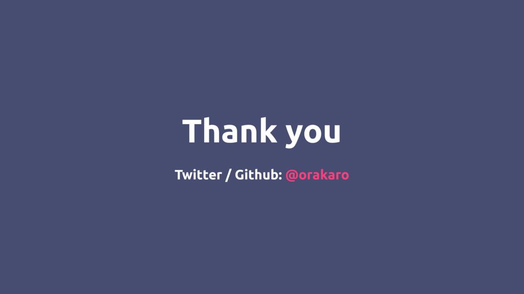 Twitter / Github: @orakaro Thank you