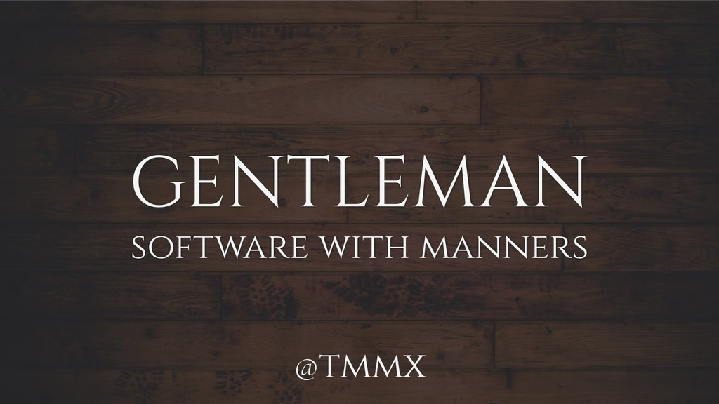 GENTLEMAN software with manners @tmmx
