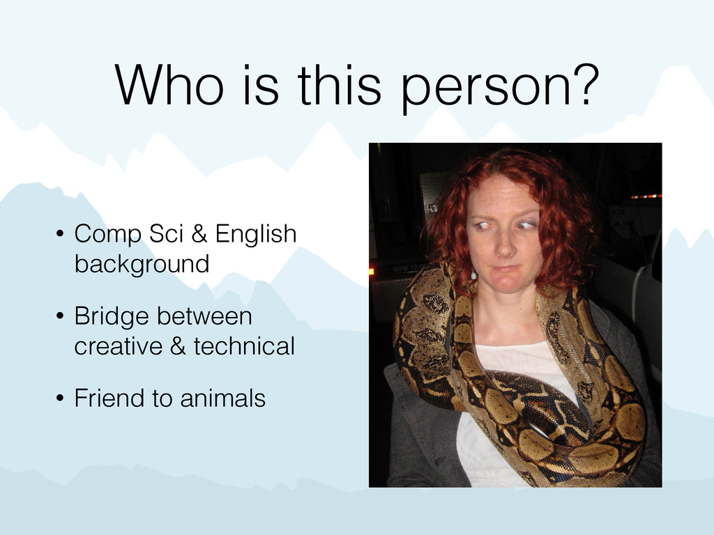 Who is this person? • Comp Sci & English backgr...