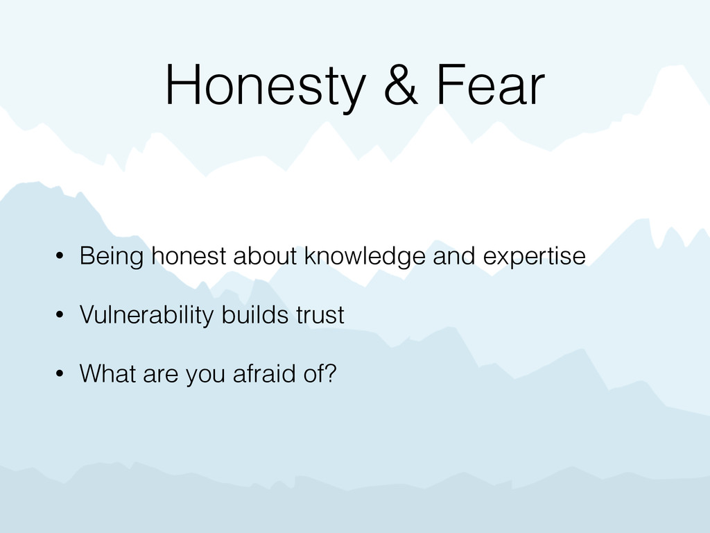 Honesty & Fear • Being honest about knowledge a...
