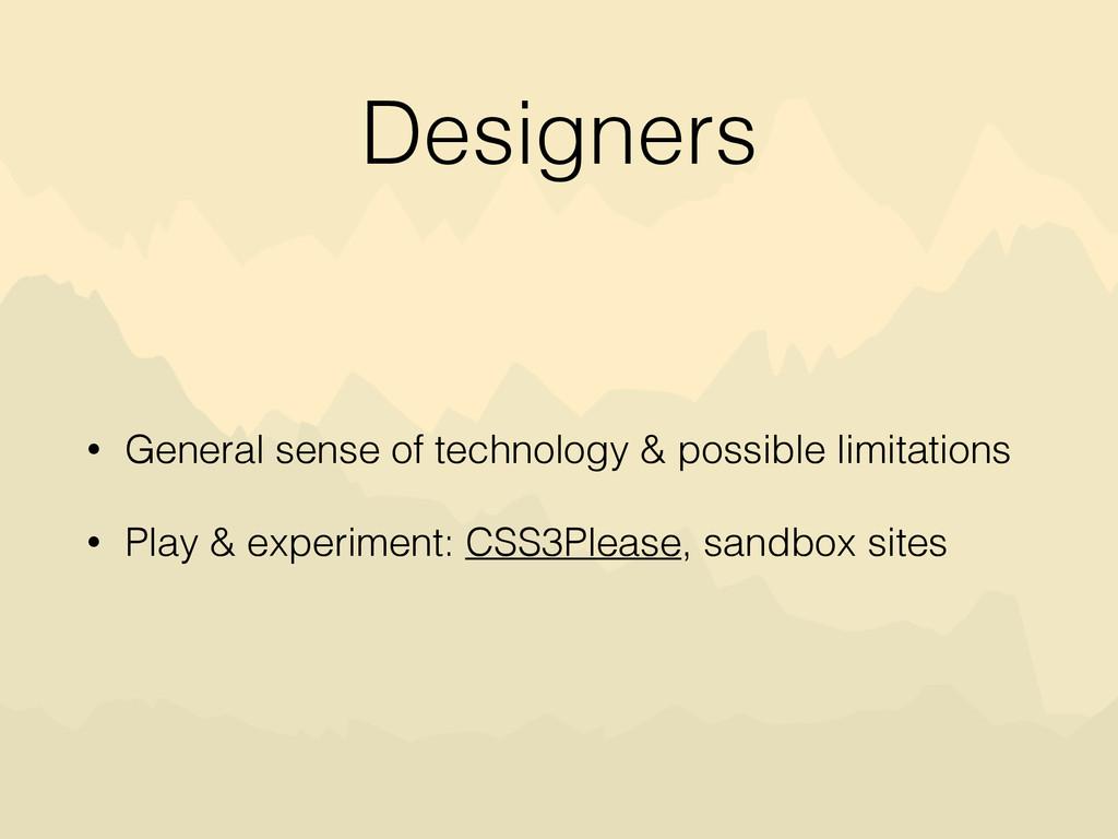 Designers • General sense of technology & possi...