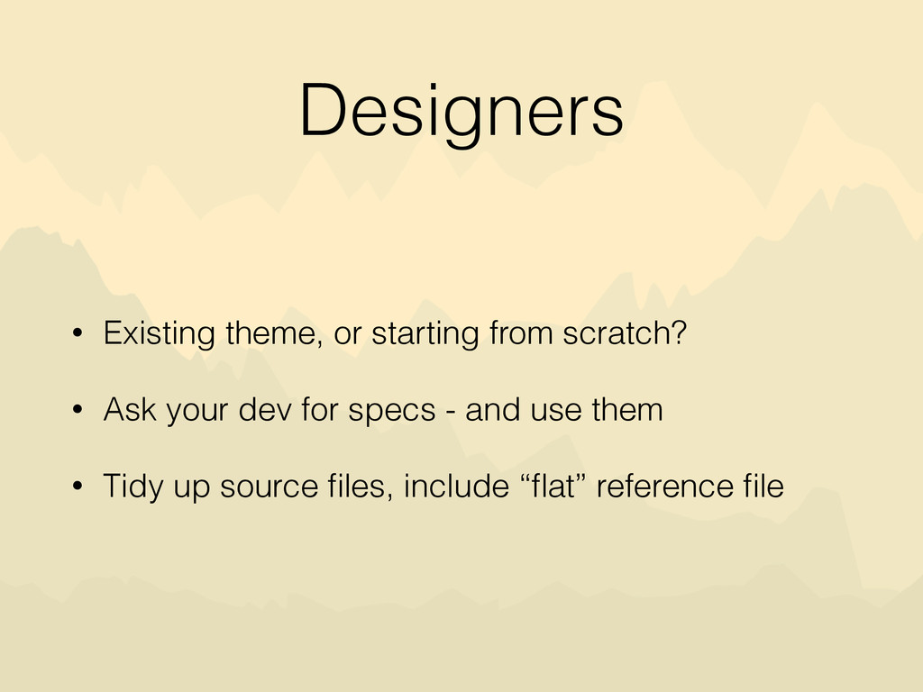 Designers • Existing theme, or starting from sc...