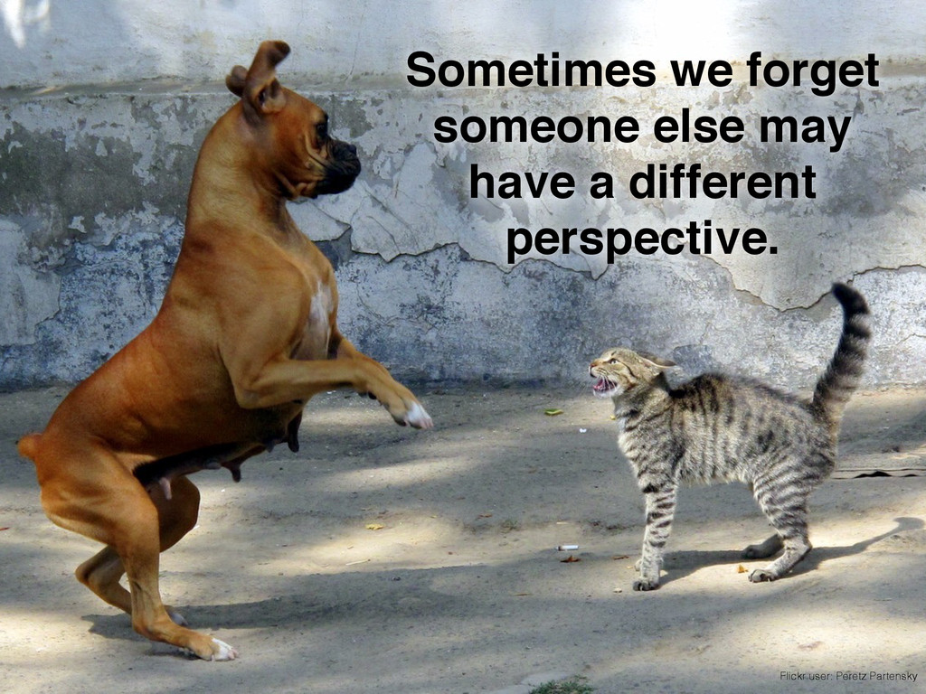 Sometimes we forget someone else may have a dif...