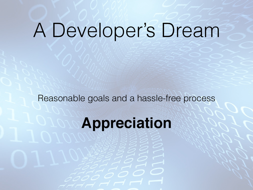 A Developer's Dream Reasonable goals and a hass...