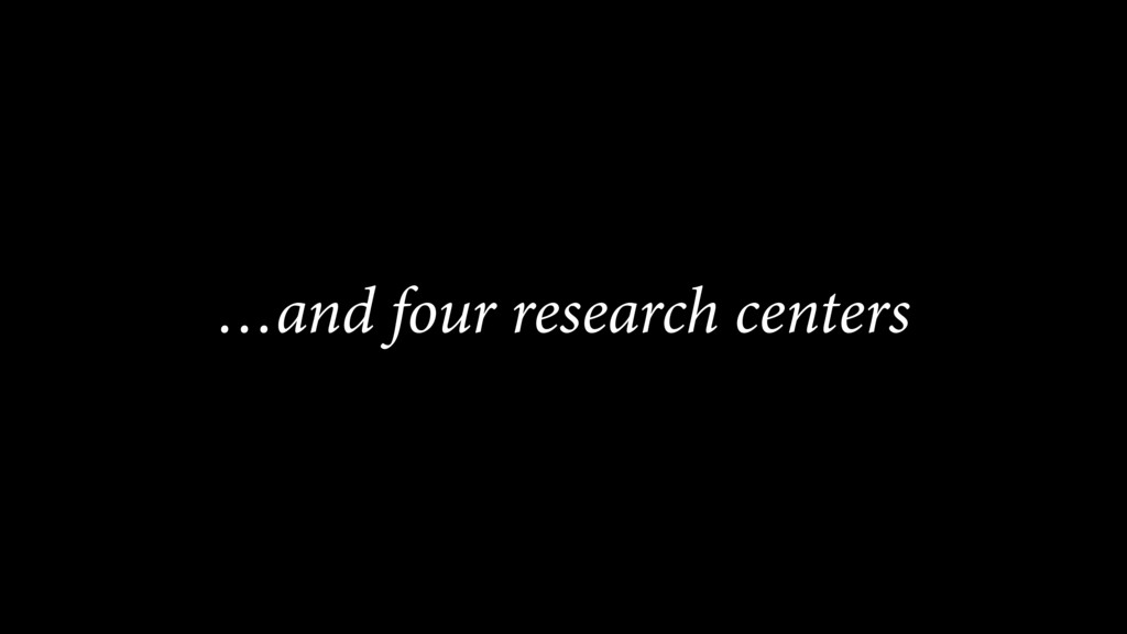 …and four research centers