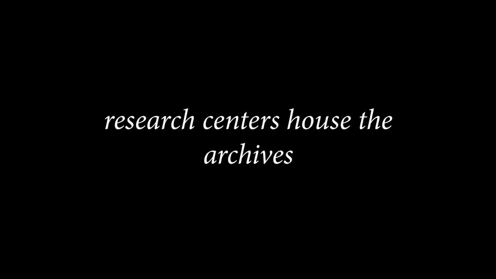 research centers house the archives