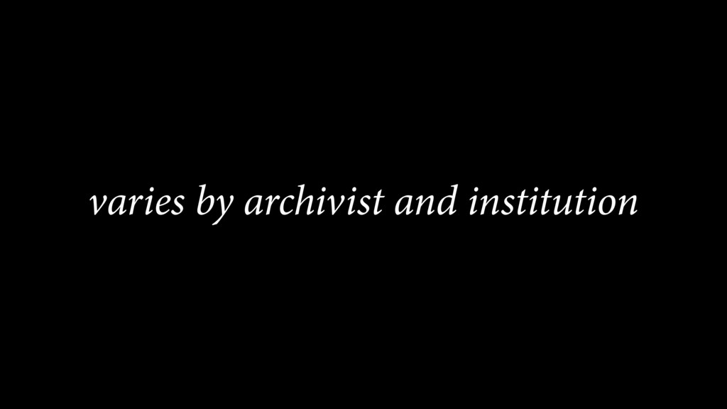 varies by archivist and institution