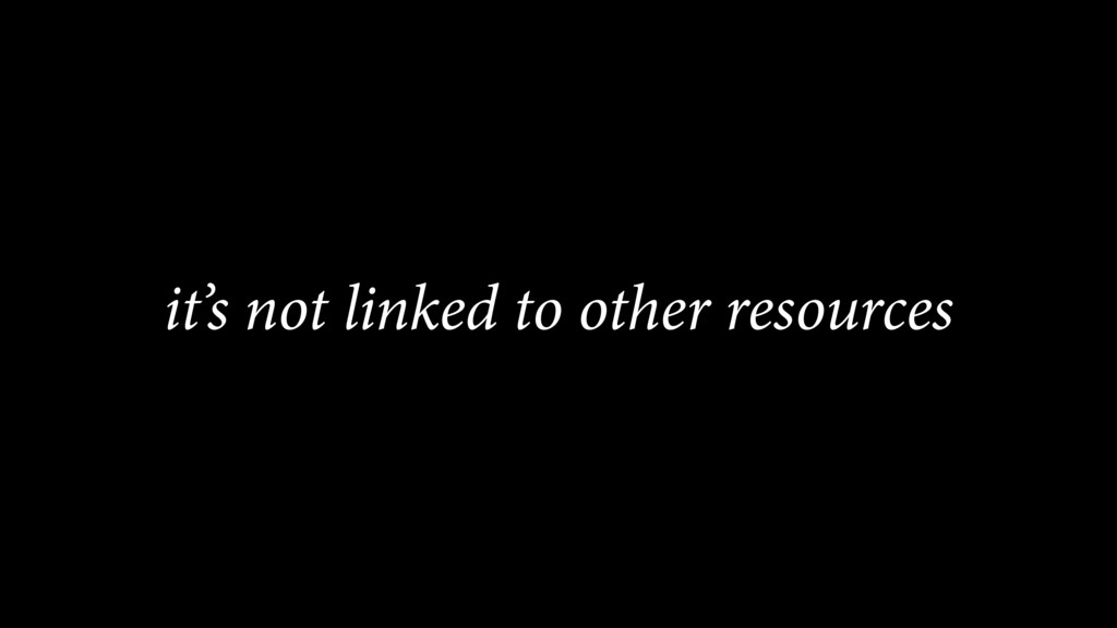 it's not linked to other resources