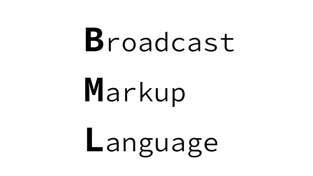 Broadcast Markup Language