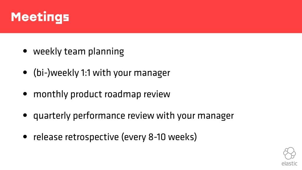 Meetings • weekly team planning • (bi-)weekly 1...