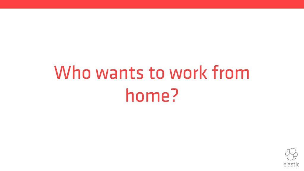 Who wants to work from home?