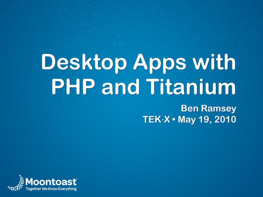 Desktop Apps with PHP and Titanium Ben Ramsey ...