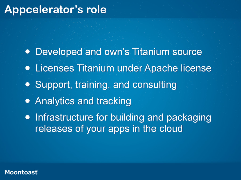 Appcelerator's role • Developed and own's Titan...