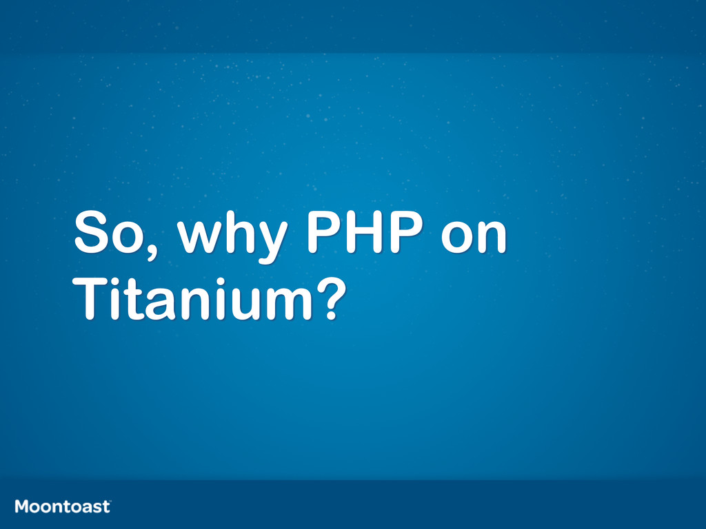 So, why PHP on Titanium?