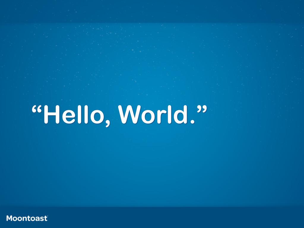 """""""Hello, World."""""""