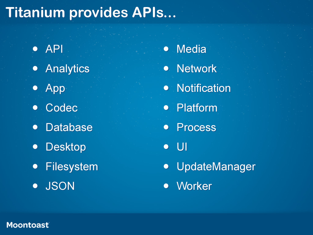 Titanium provides APIs... • API • Analytics • A...