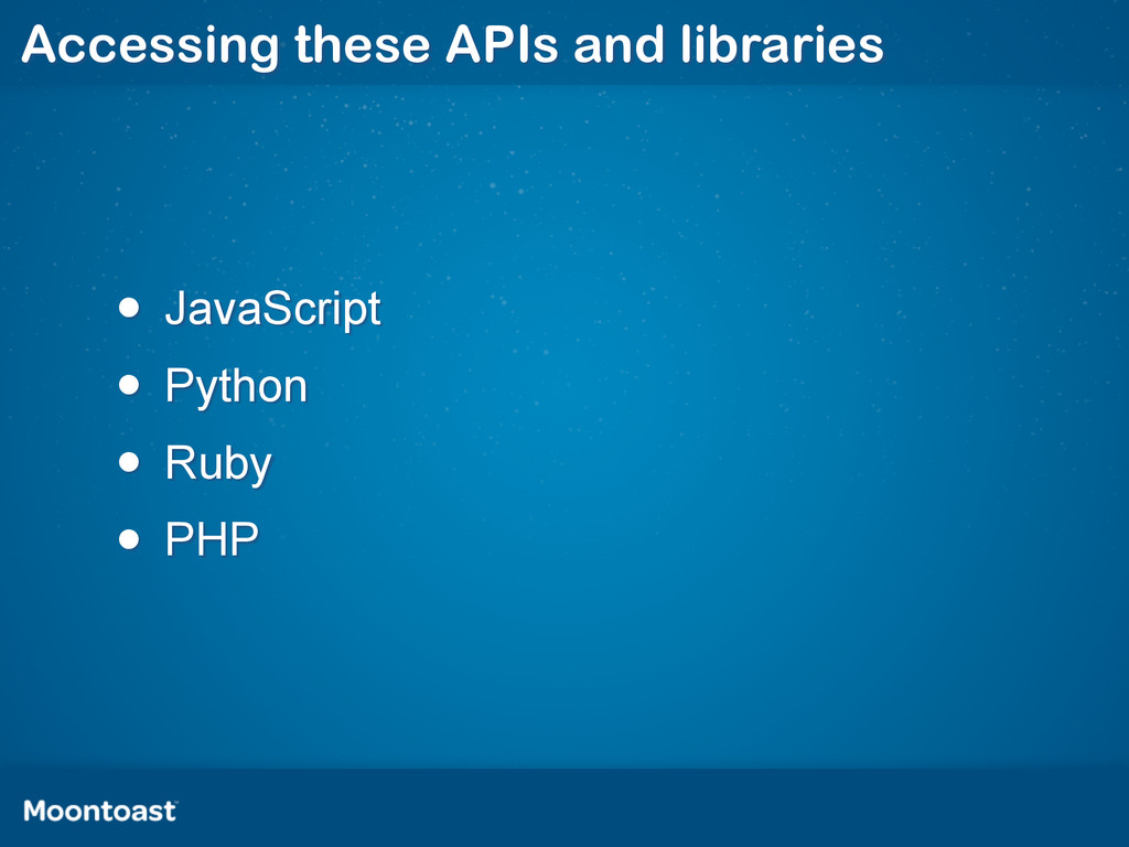 Accessing these APIs and libraries • JavaScript...