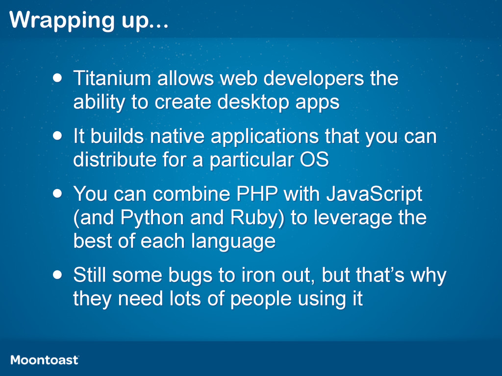 Wrapping up... • Titanium allows web developers...