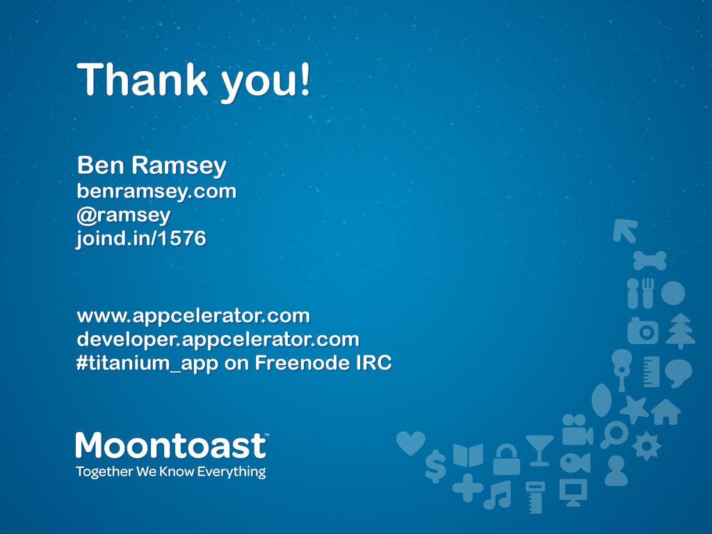 Thank you! Ben Ramsey benramsey.com @ramsey joi...