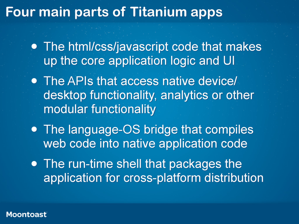 Four main parts of Titanium apps • The html/css...