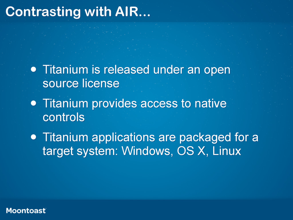 Contrasting with AIR... • Titanium is released ...