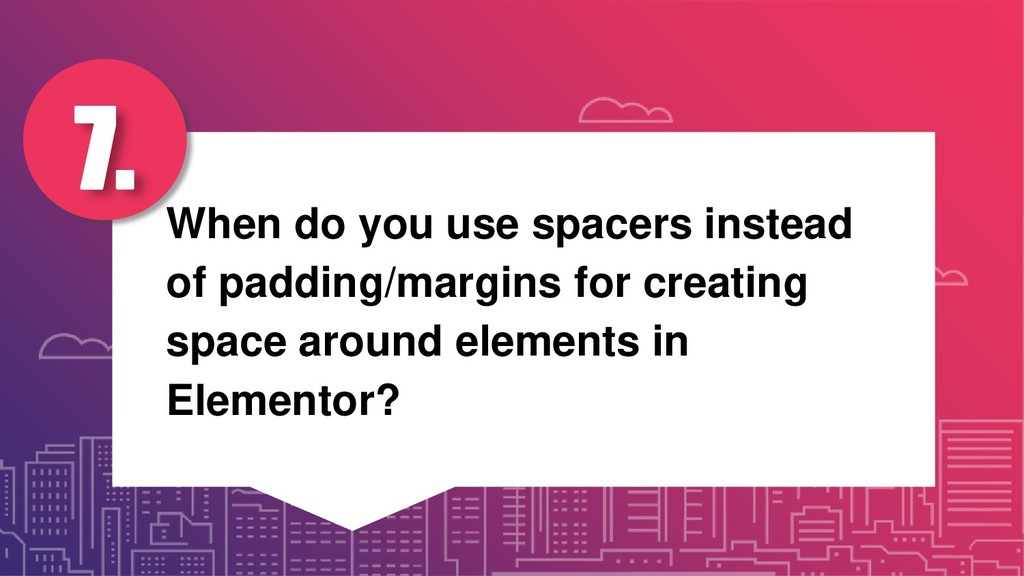 When do you use spacers instead of padding/marg...