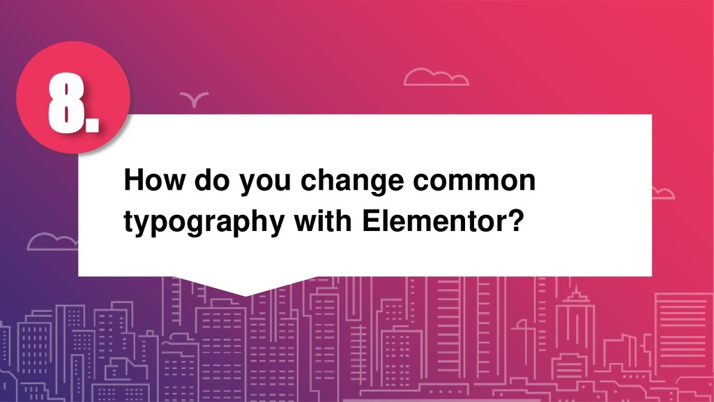 How do you change common typography with Elemen...