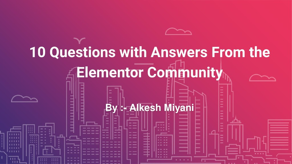 10 Questions with Answers From the Elementor Co...