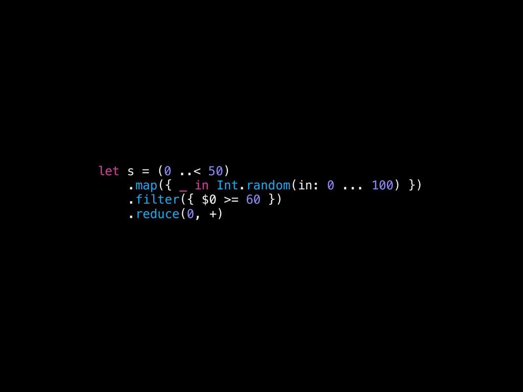 let s = (0 ..< 50) .map({ _ in Int.random(in: 0...
