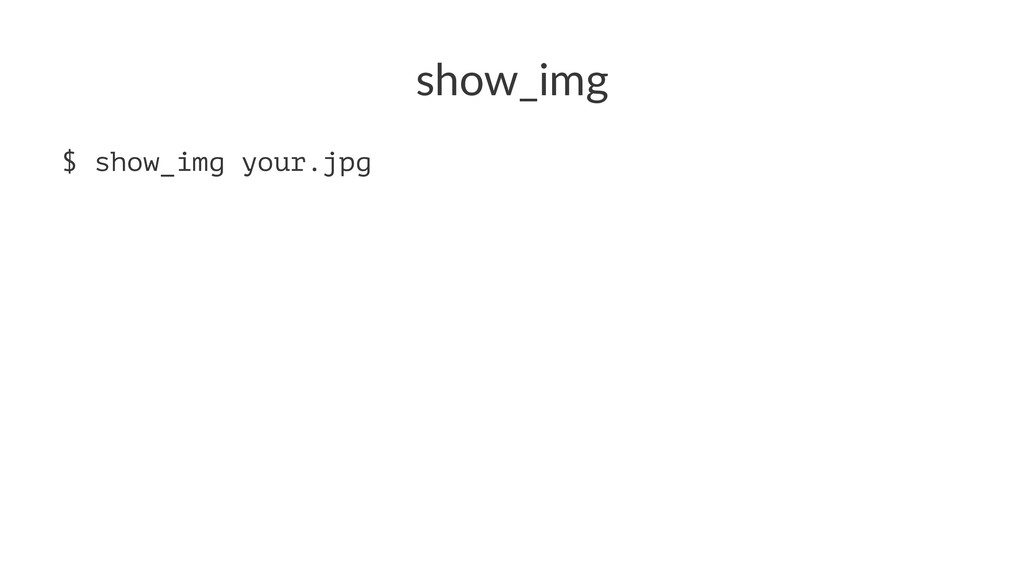 show_img $ show_img your.jpg