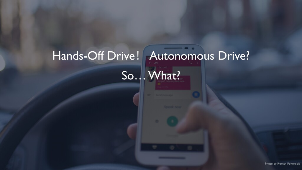 Hands-Off Drive! Autonomous Drive? Photo by Rom...