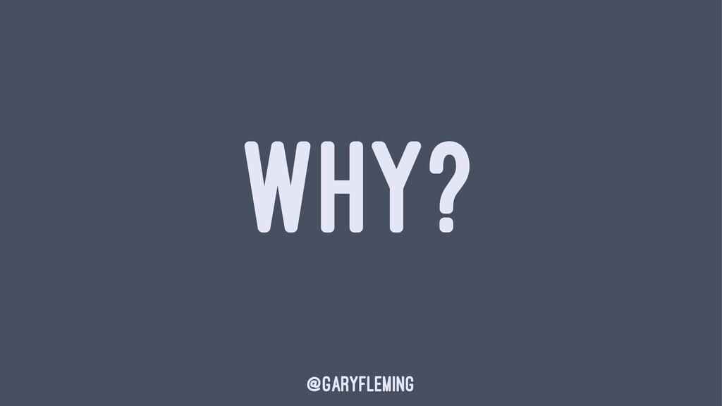 WHY? @garyfleming