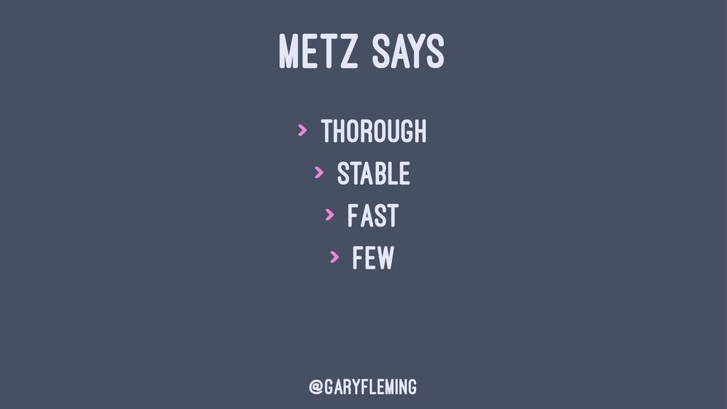 METZ SAYS > Thorough > Stable > Fast > Few @gar...